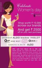 Women's Day Deals - Celebrate Women's Day with Major Brands, 8th to 10th March 2012  Shop Worth Rs.10,000 at Promod, ALDO, bebe, Inglot, Qup Accessories, Nine West, LaSenza, Queue Up, Charles & Keith, Aldo Accessories and get Rs.2500 off on your next purchase.