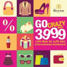 Go Crazy with 3999  13th November - 14th December  International Boulevard, DLF Mall of India